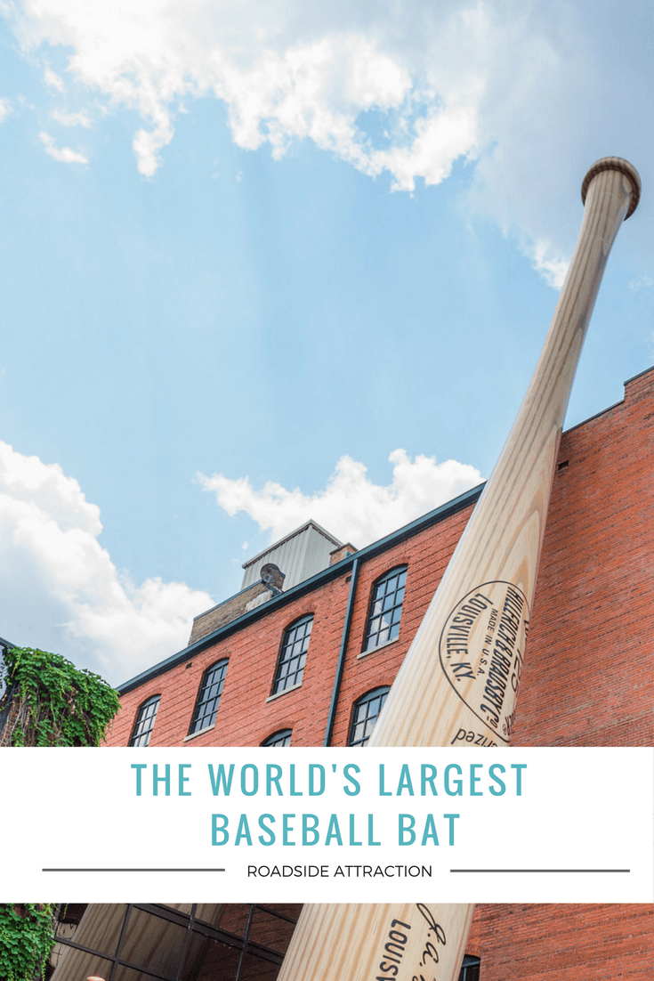 The World's Largest Baseball Bat can be seen in downtown Louisville, Kentucky at the Louisville Slugger Musuem.