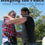 10 Tips to Keeping the Peace when Traveling with Teens