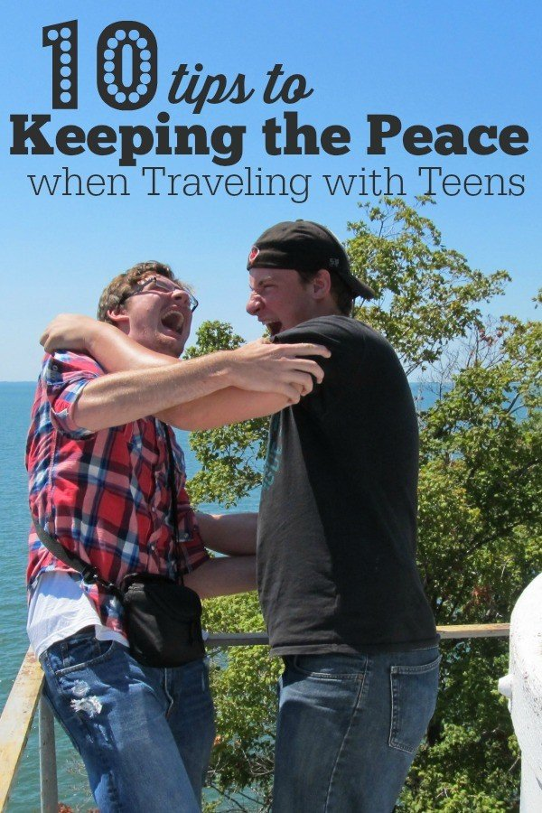 10 tips to Keeping the Peace when Traveling with Teens- advice from a mom who's been there.