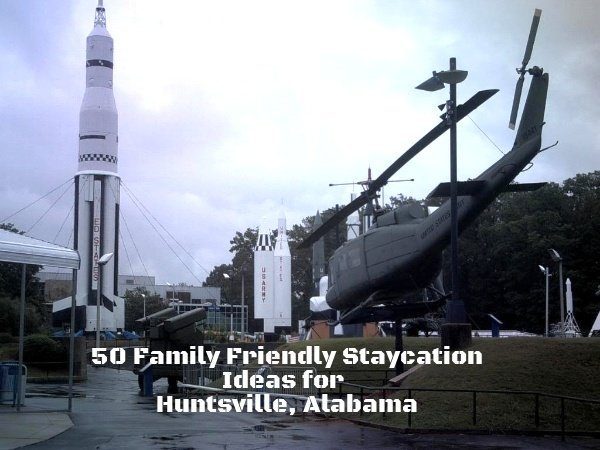 50 Family Friendly Staycation Ideas for Huntsville, Alabama