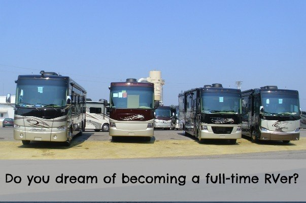 Do you dream of becoming a full-time RVer? Here are some things to consider.
