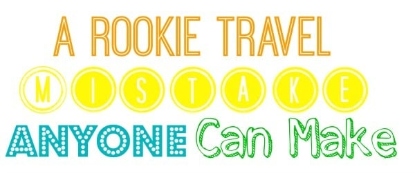 A Rookie Travel Mistake Anyone Can Make