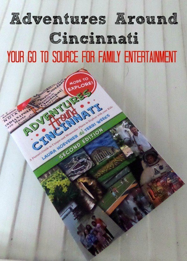 Book Review: Adventures Around Cincinnati 2nd Edition (your go to source for Family Entertainment in Cincinnati)