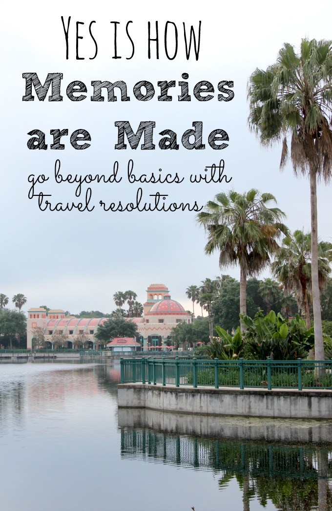Yes is how Memories are made go beyond basics with travel resolutions