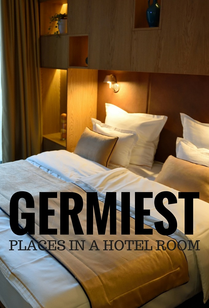 The 5 Germiest Places in a Hotel Room and how to avoid them.
