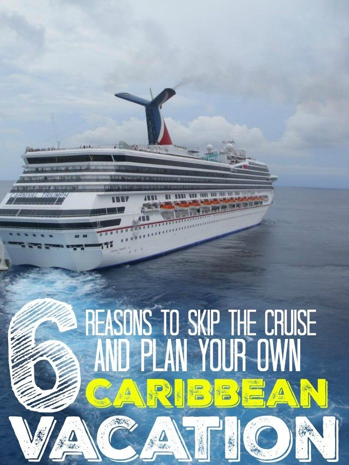 6 Reasons to skip the Cruise and Plan your own Caribbean Vacation