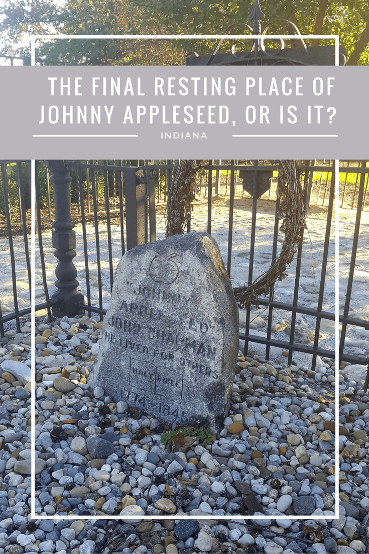 Fort Wayne, Indiana is said to be the final resting place of Johnny Appleseed, but is the site of the gravestone the confirmed resting place of this legend?