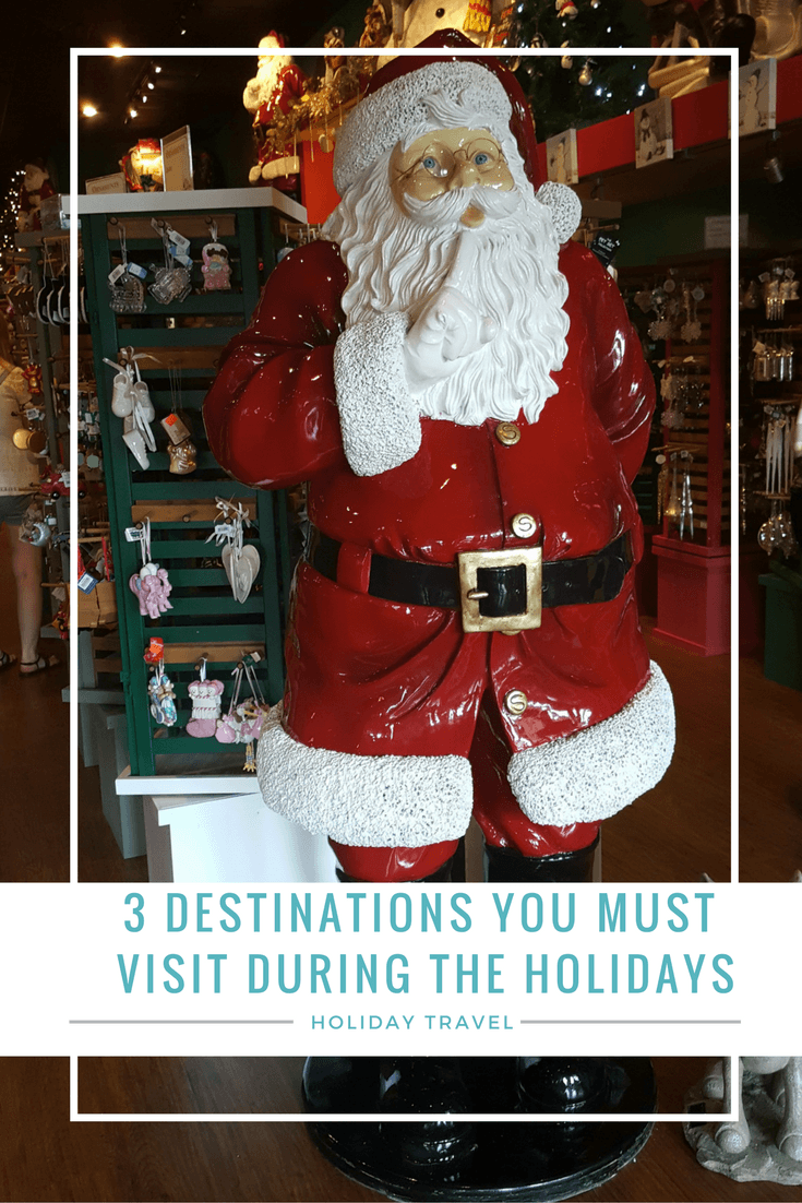 3 DESTINATIONS YOU MUST VISIT DURING THE HOLIDAYS