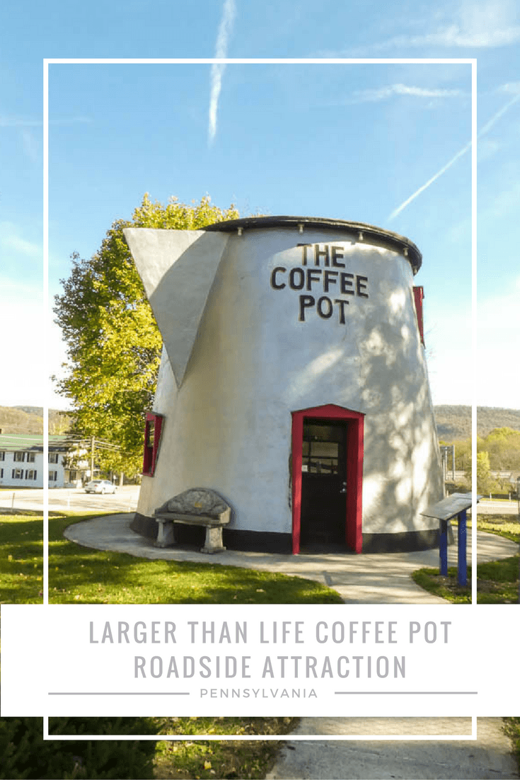 the Giant Coffee Pot of Bedford, Pennsylvania.