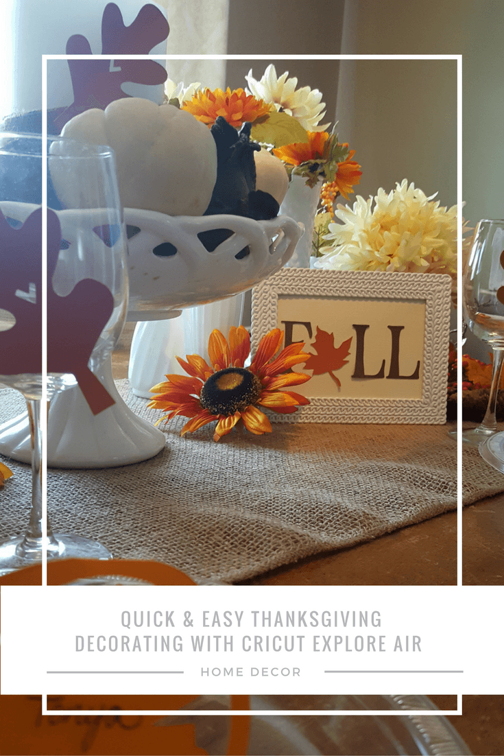 Quick And Easy Thanksgiving Day Decorations With Cricut Explore Air