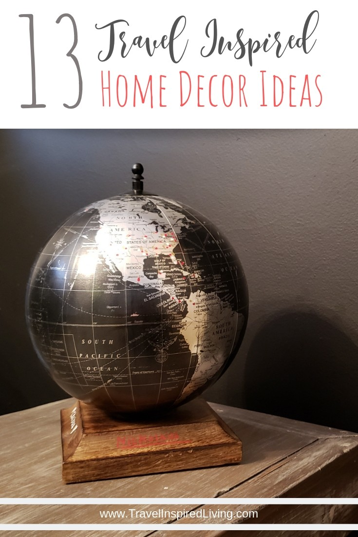 13 Travel Inspired Home Decor Ideas to remind you of places you've traveled to. These travel themed home decor items also make great conversation starters. #TravelInspiredLiving #homedecor #travelthemeddecor